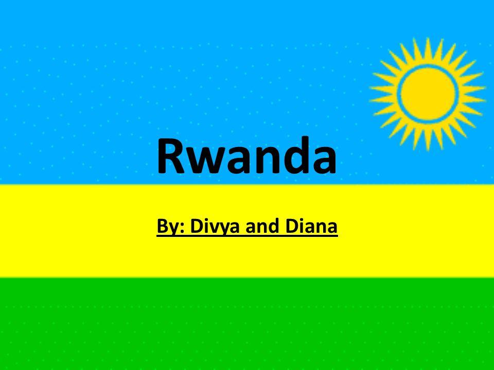 Rwanda By: Divya and Diana