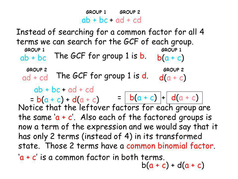 = (a + c)(b + d) We can now factor this transformed polynomial by dividing each term by the GCF of a + c.