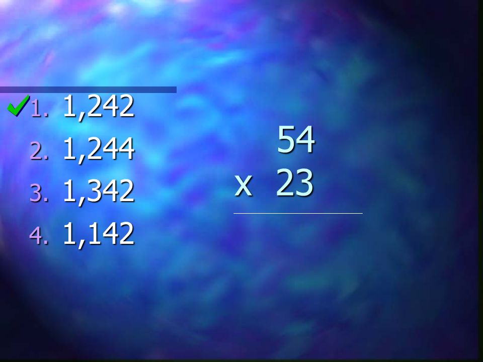 54 x 23 54 x 23 1. 1,242 2. 1,244 3. 1,342 4. 1,142