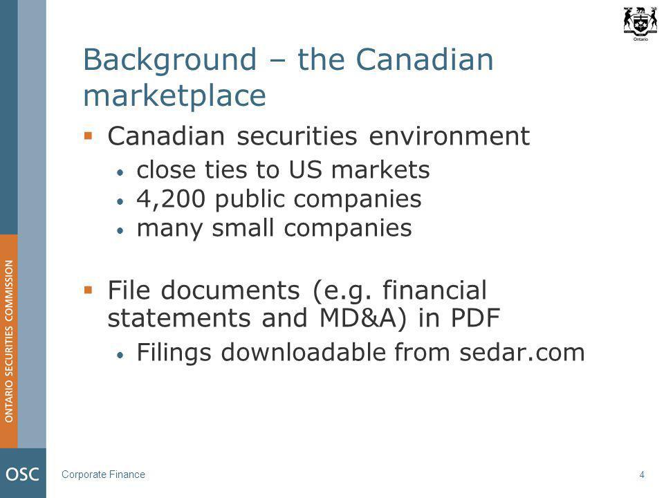 Corporate Finance 4 Background – the Canadian marketplace  Canadian securities environment close ties to US markets 4,200 public companies many small companies  File documents (e.g.
