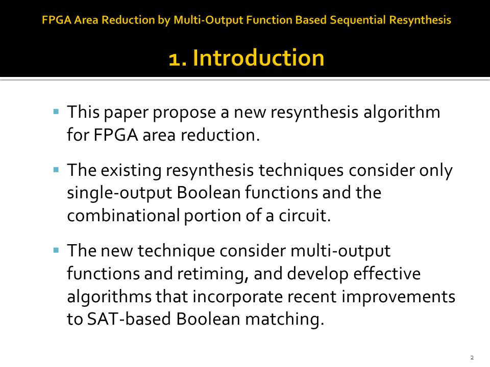  This paper propose a new resynthesis algorithm for FPGA area reduction.