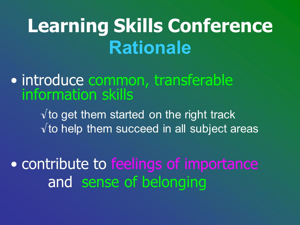 introduce common, transferable information skills √ to get them started on the right track √ to help them succeed in all subject areas contribute to f