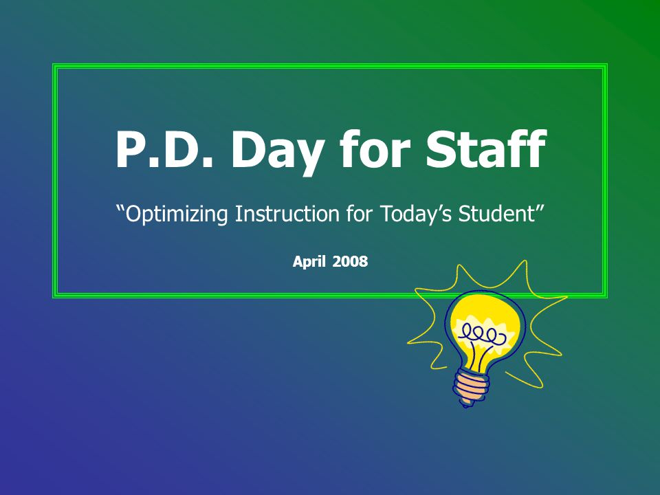 "P.D. Day for Staff ""Optimizing Instruction for Today's Student"" April 2008"