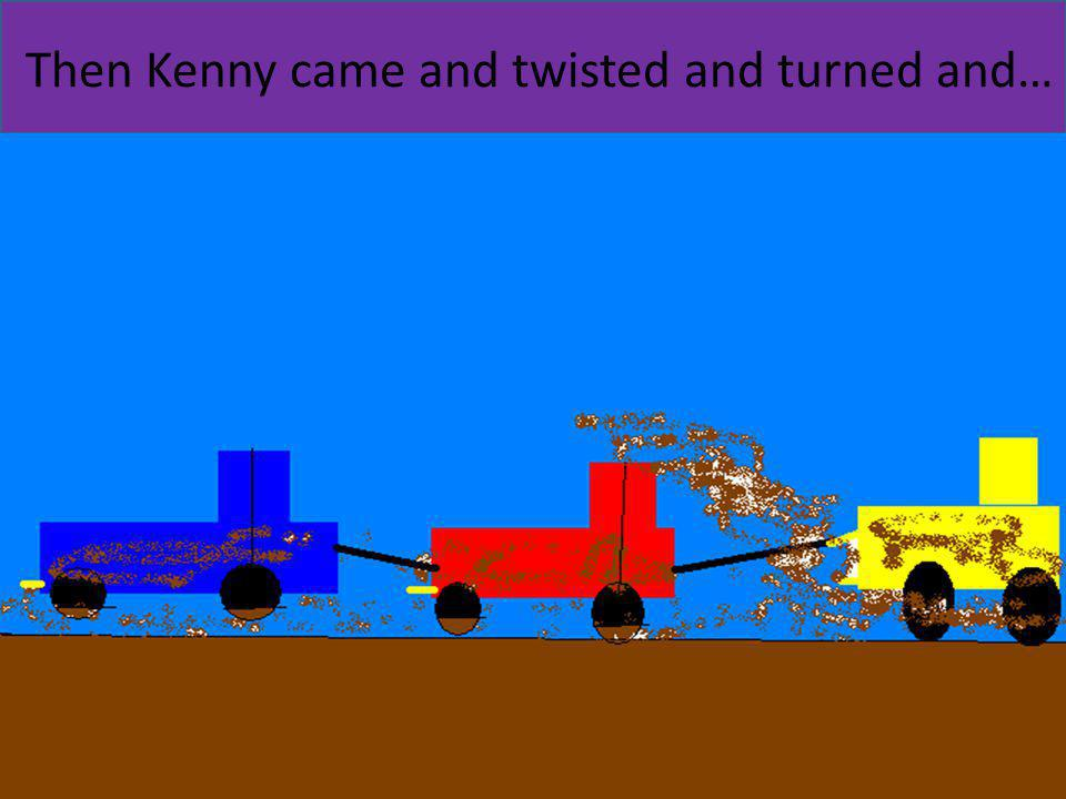 Then Kenny came and twisted and turned and…