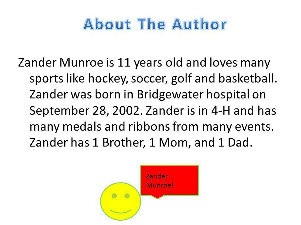 Zander Munroe is 11 years old and loves many sports like hockey, soccer, golf and basketball. Zander was born in Bridgewater hospital on September 28,
