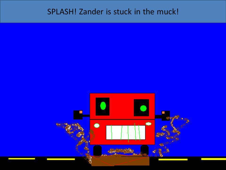 SPLASH! Zander is stuck in the muck!
