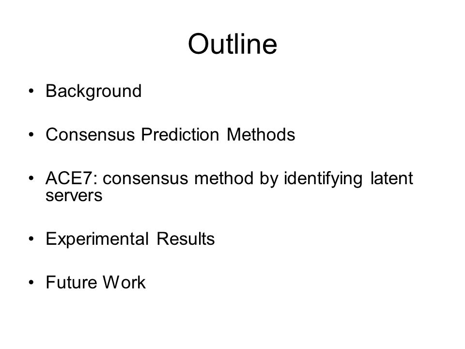 Outline Background Consensus Prediction Methods ACE7: consensus method by identifying latent servers Experimental Results Future Work