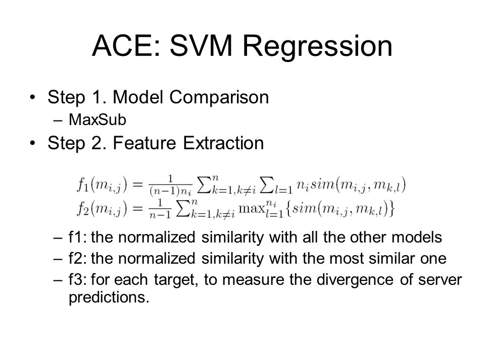 ACE: SVM Regression Step 1. Model Comparison –MaxSub Step 2.