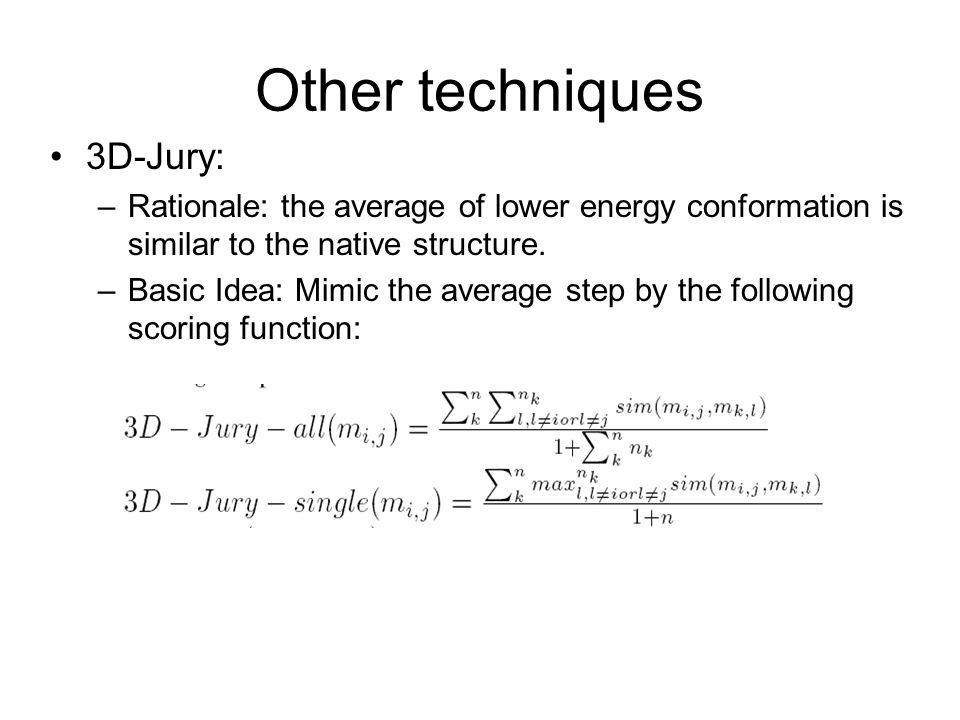 Other techniques 3D-Jury: –Rationale: the average of lower energy conformation is similar to the native structure.