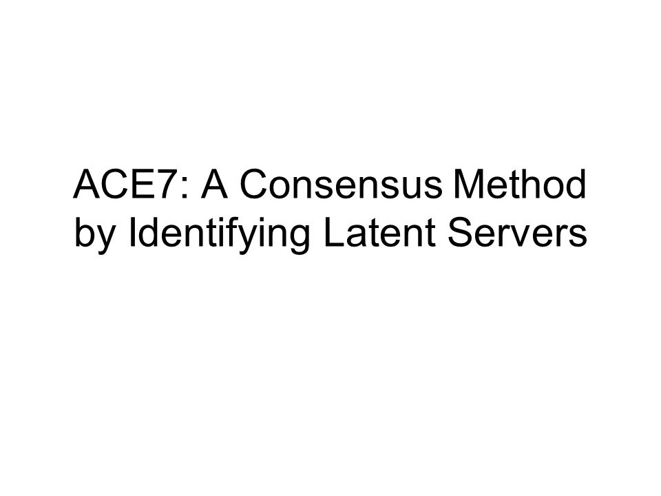 ACE7: A Consensus Method by Identifying Latent Servers