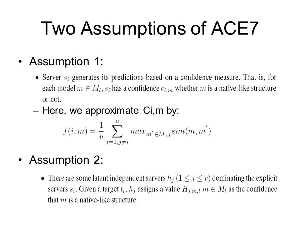 Two Assumptions of ACE7 Assumption 1: –Here, we approximate Ci,m by: Assumption 2:
