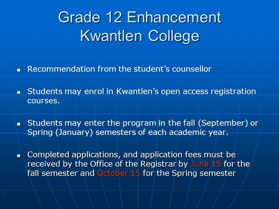 Grade 12 Enhancement Kwantlen College Recommendation from the student's counsellor Students may enrol in Kwantlen's open access registration courses.