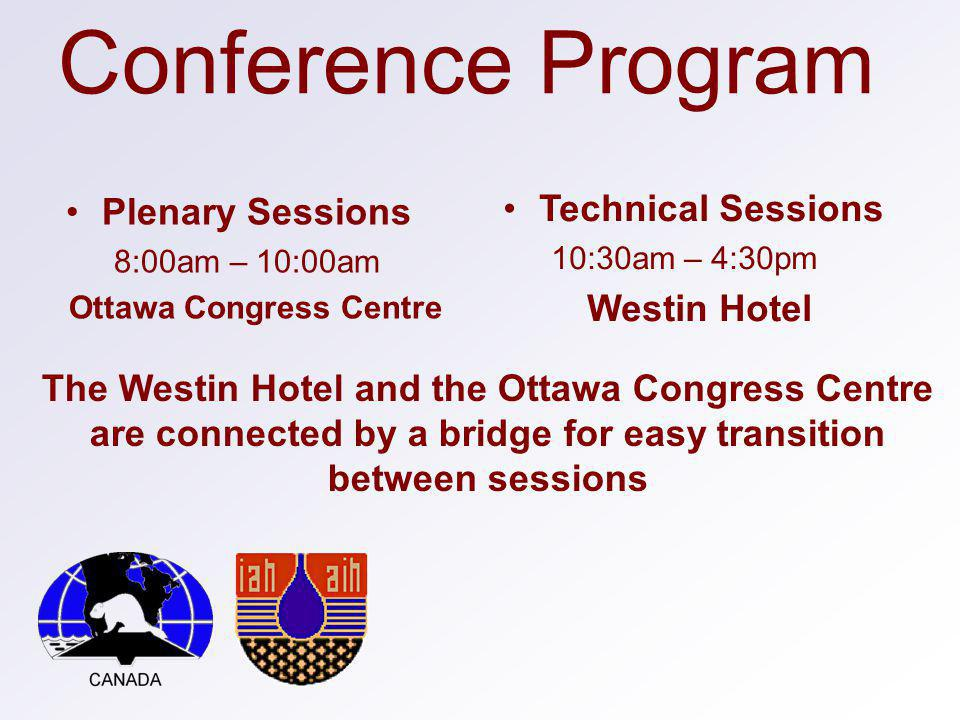 Conference Program Plenary Sessions 8:00am – 10:00am Ottawa Congress Centre Technical Sessions 10:30am – 4:30pm Westin Hotel The Westin Hotel and the Ottawa Congress Centre are connected by a bridge for easy transition between sessions