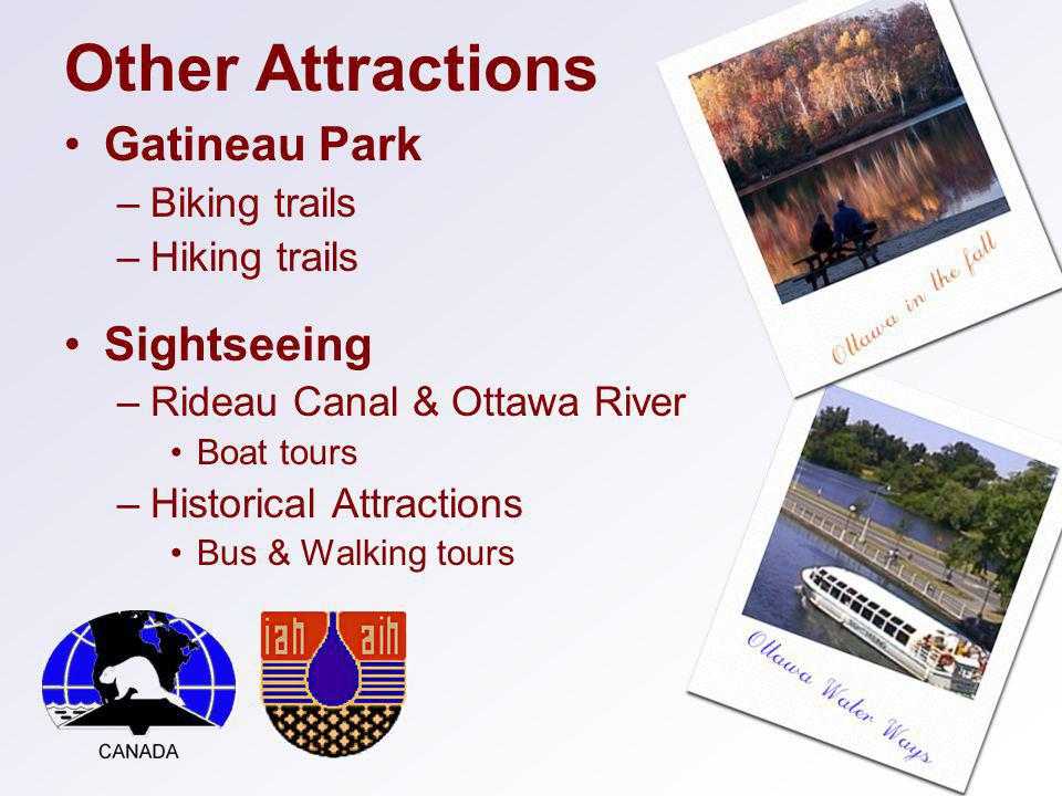 Other Attractions Gatineau Park –Biking trails –Hiking trails Sightseeing –Rideau Canal & Ottawa River Boat tours –Historical Attractions Bus & Walking tours