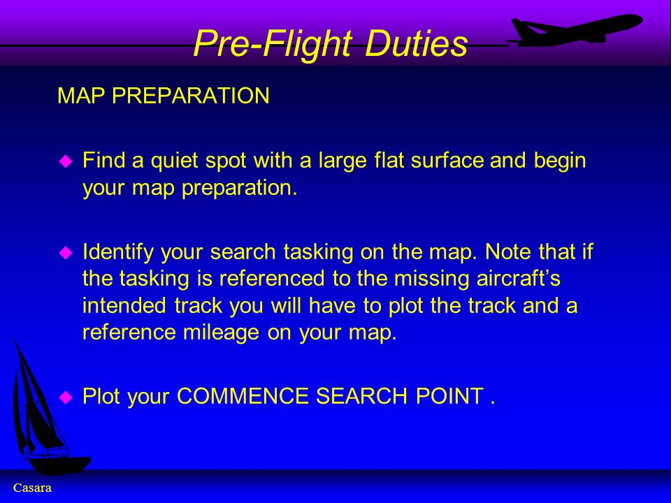 Casara Pre-Flight Duties MAP PREPARATION u Find a quiet spot with a large flat surface and begin your map preparation. u Identify your search tasking