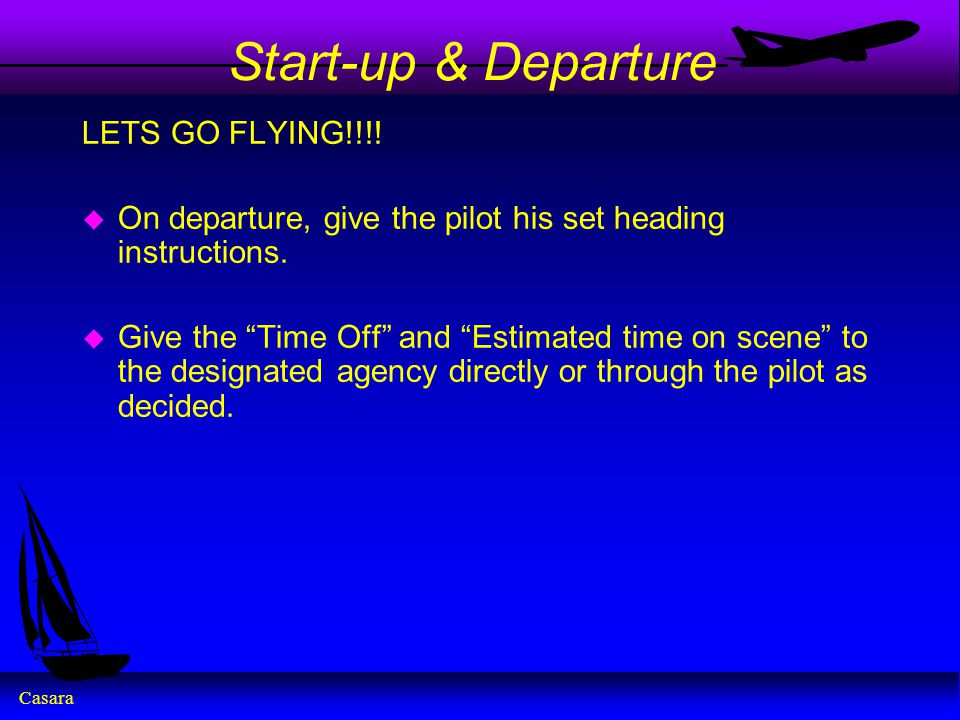 "Casara Start-up & Departure LETS GO FLYING!!!! u On departure, give the pilot his set heading instructions. u Give the ""Time Off"" and ""Estimated time"