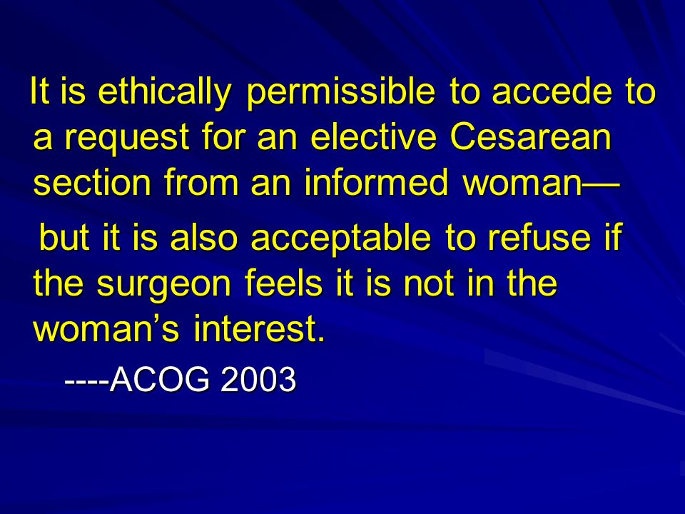 It is ethically permissible to accede to a request for an elective Cesarean section from an informed woman— It is ethically permissible to accede to a