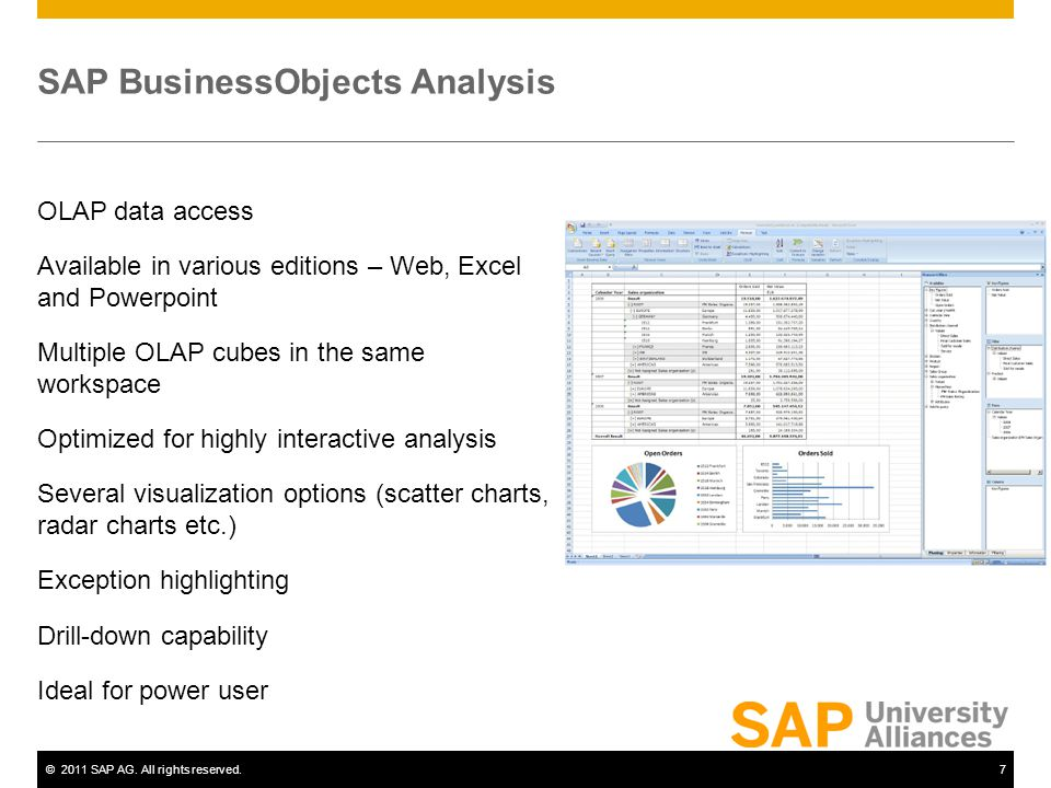 ©2011 SAP AG. All rights reserved.7 SAP BusinessObjects Analysis OLAP data access Available in various editions – Web, Excel and Powerpoint Multiple O