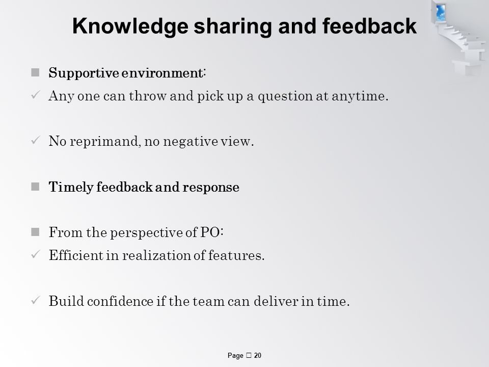 Page  20 Knowledge sharing and feedback Supportive environment: Any one can throw and pick up a question at anytime.