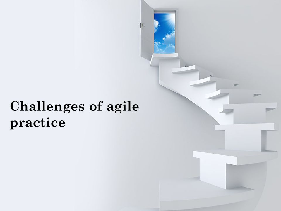 Challenges of agile practice