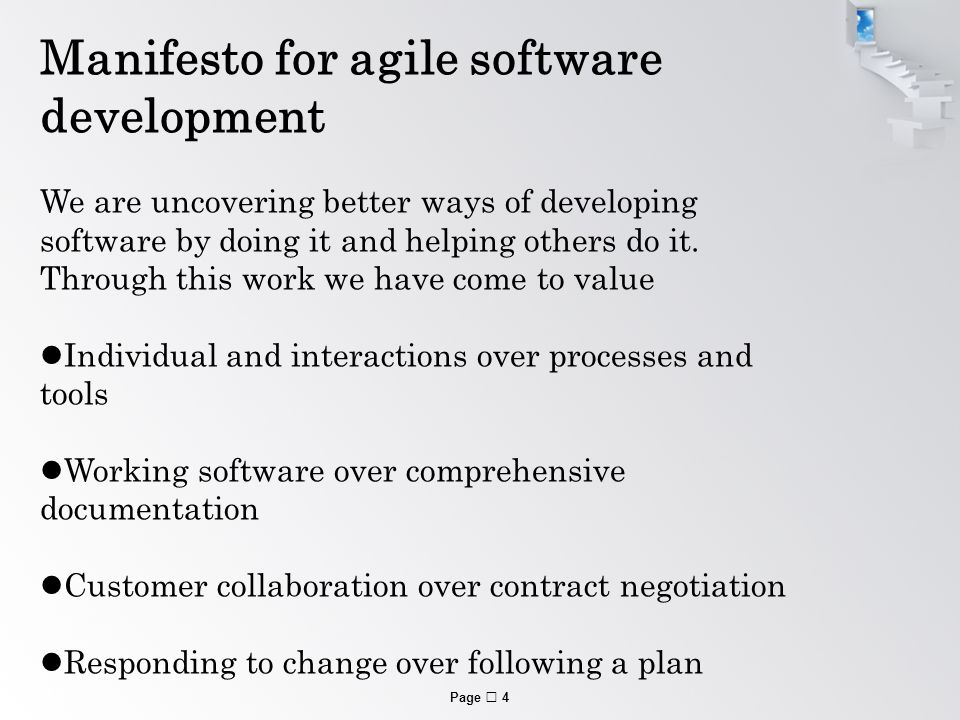 Page  4 Manifesto for agile software development We are uncovering better ways of developing software by doing it and helping others do it.