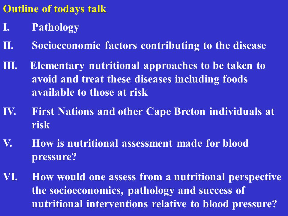 Outline of todays talk I.Pathology II.Socioeconomic factors contributing to the disease III. Elementary nutritional approaches to be taken to avoid an