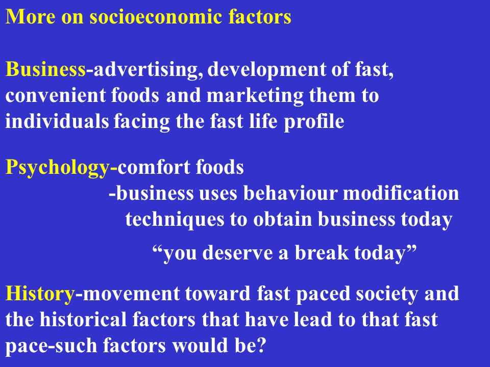 More on socioeconomic factors Business-advertising, development of fast, convenient foods and marketing them to individuals facing the fast life profi