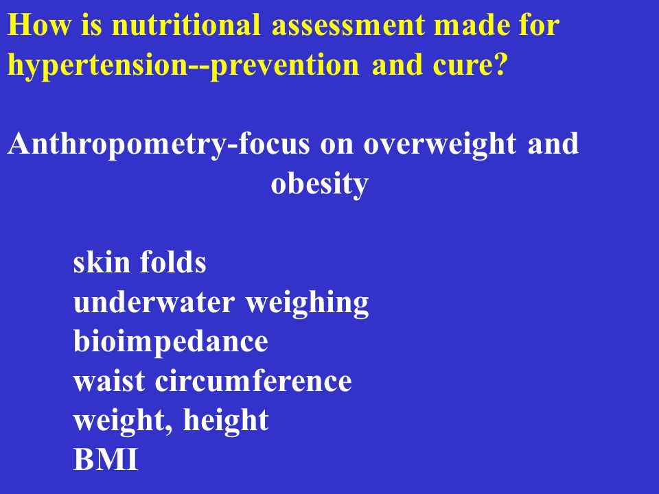 How is nutritional assessment made for hypertension--prevention and cure? Anthropometry-focus on overweight and obesity skin folds underwater weighing
