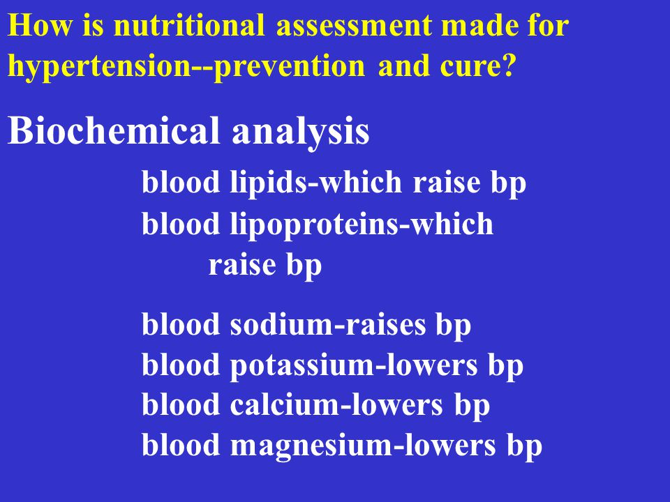 How is nutritional assessment made for hypertension--prevention and cure? Biochemical analysis blood lipids-which raise bp blood lipoproteins-which ra