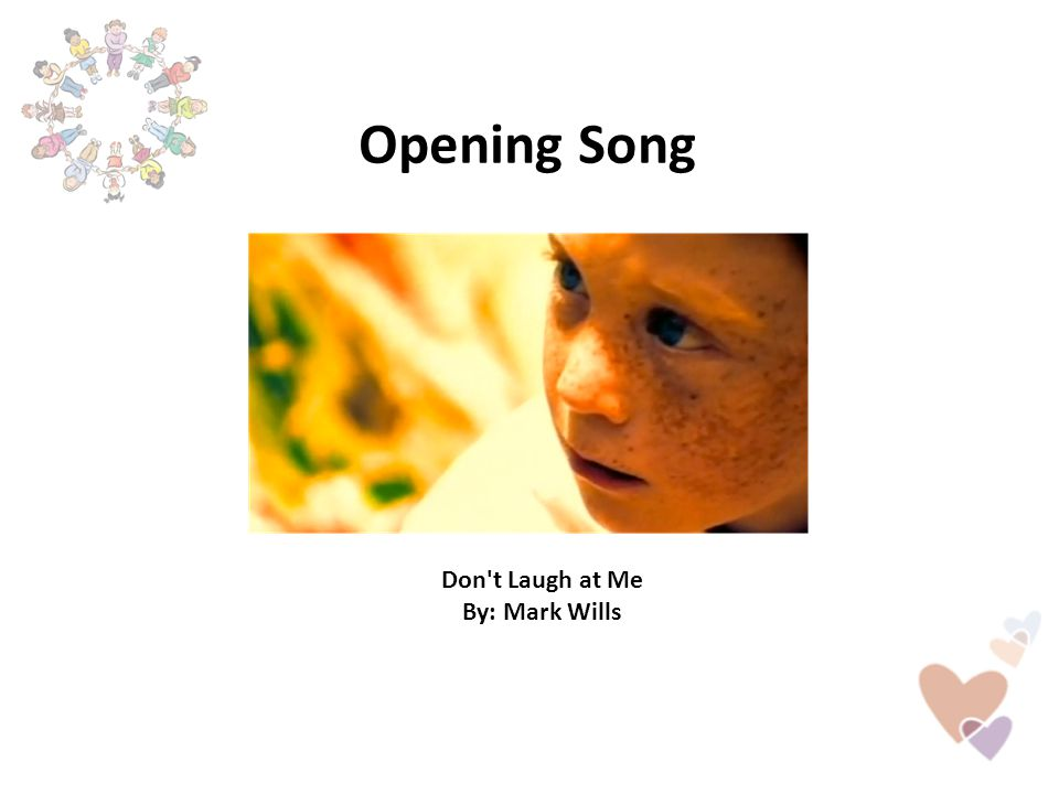 Opening Song Don't Laugh at Me By: Mark Wills