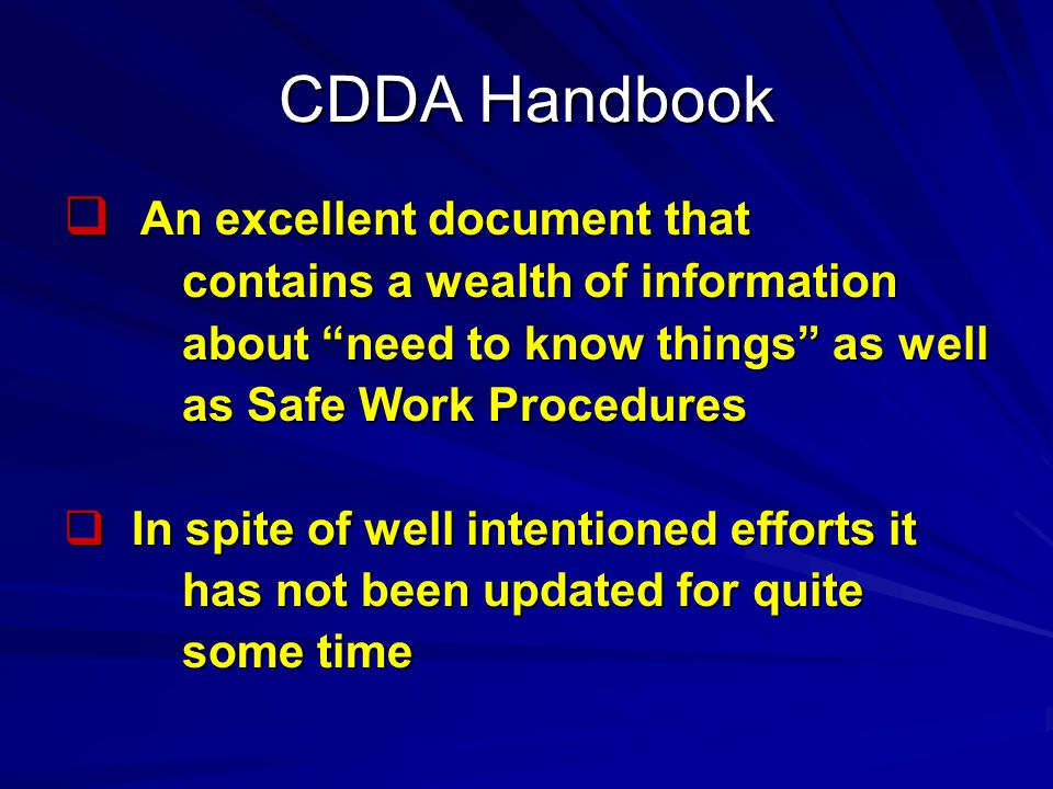 CDDA Handbook  An excellent document that contains a wealth of information contains a wealth of information about need to know things as well about need to know things as well as Safe Work Procedures as Safe Work Procedures  In spite of well intentioned efforts it has not been updated for quite has not been updated for quite some time some time