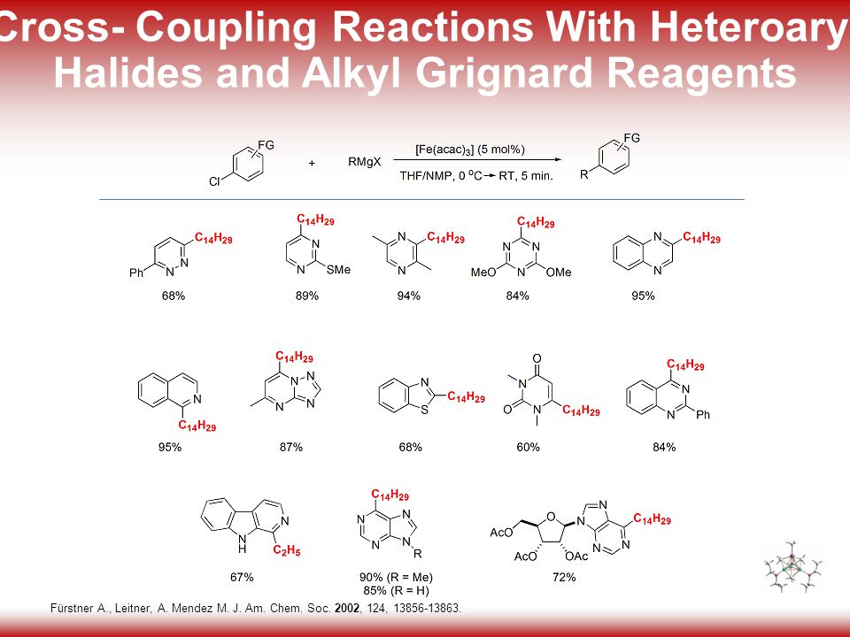 13 Cross- Coupling Reactions With Heteroaryl Halides and Alkyl Grignard Reagents Fürstner A., Leitner, A.