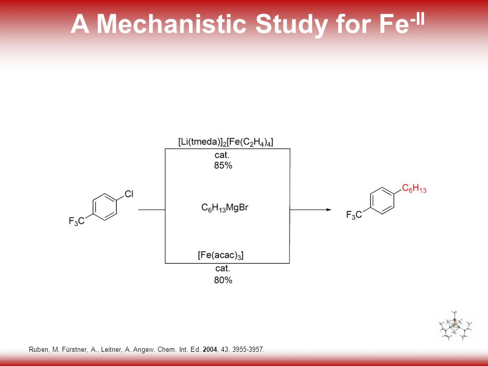 23 A Mechanistic Study for Fe -II Ruben, M. Fürstner, A., Leitner, A.