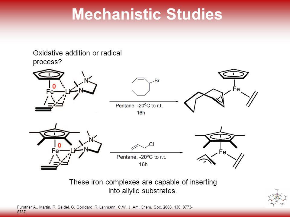 31 Mechanistic Studies Fürstner A., Martin, R. Seidel, G.