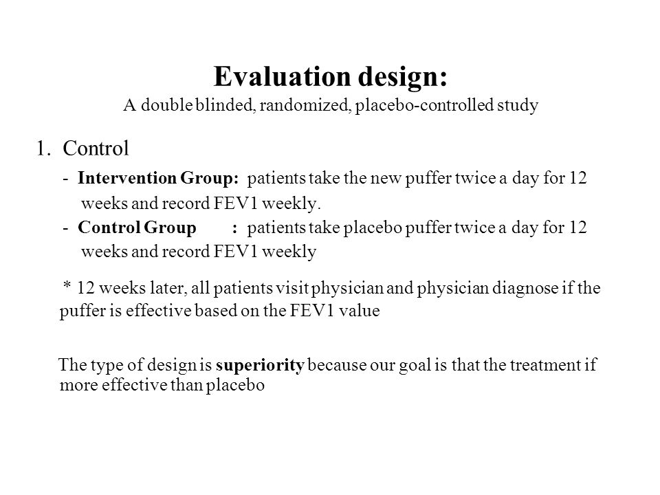 Evaluation design: A double blinded, randomized, placebo-controlled study 1.