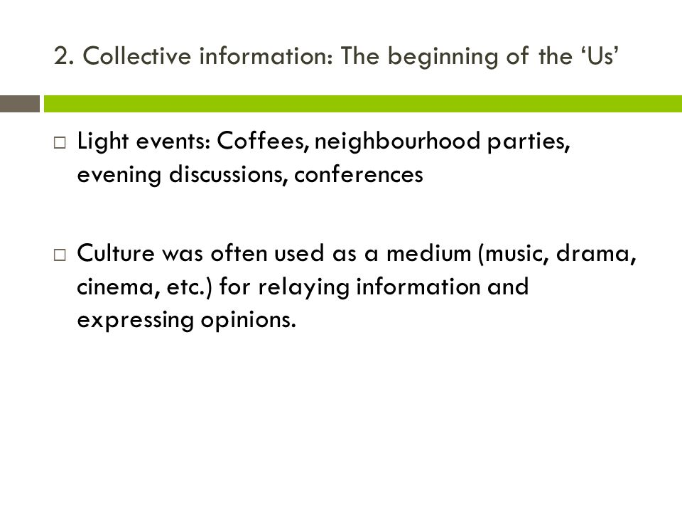 2. Collective information: The beginning of the 'Us'  Light events: Coffees, neighbourhood parties, evening discussions, conferences  Culture was of