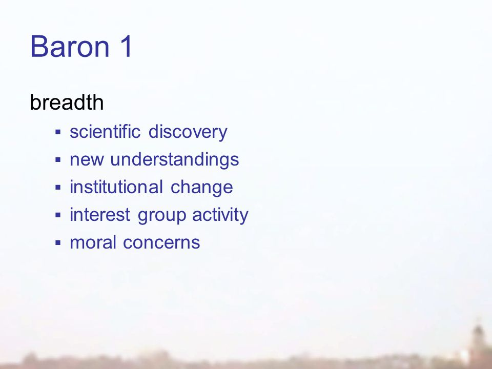 Baron 1 breadth  scientific discovery  new understandings  institutional change  interest group activity  moral concerns
