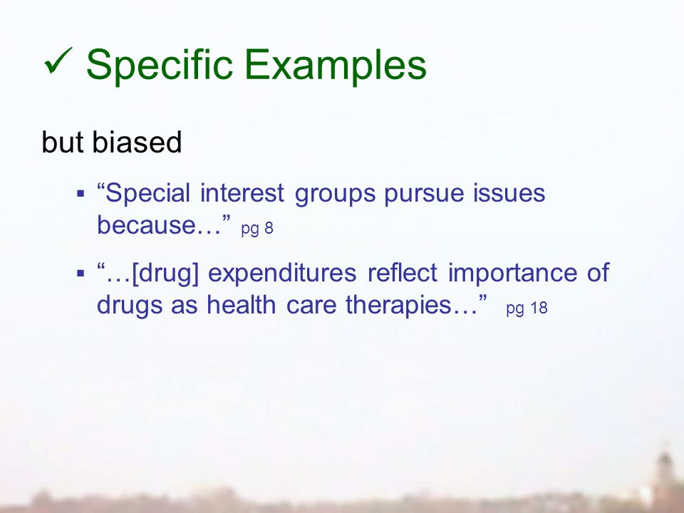 Specific Examples but biased  Special interest groups pursue issues because… pg 8  …[drug] expenditures reflect importance of drugs as health care therapies… pg 18