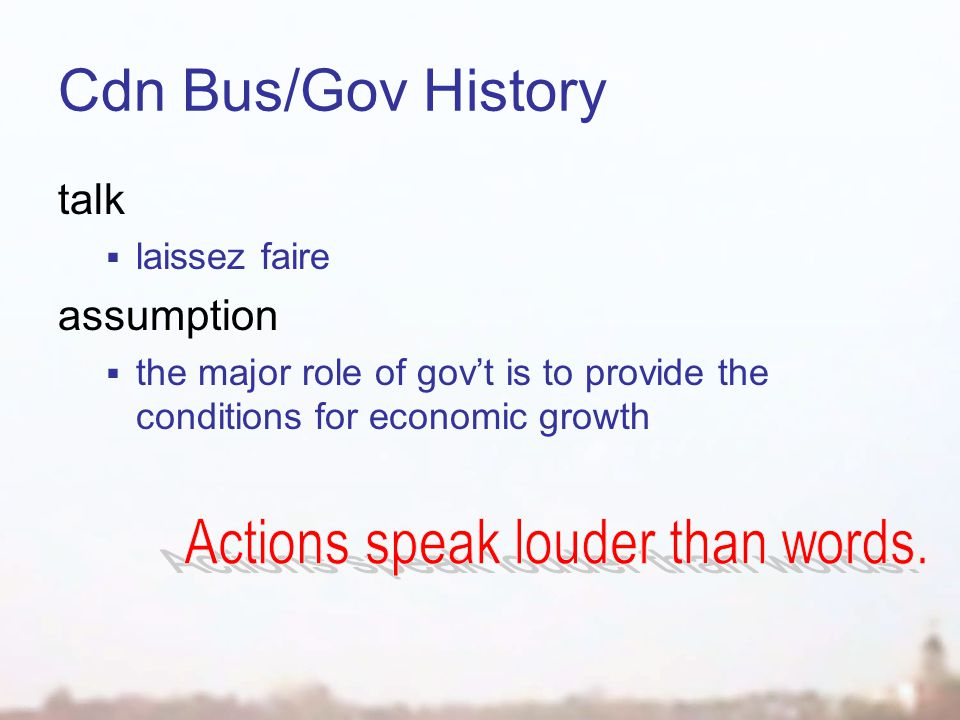 Cdn Bus/Gov History talk  laissez faire assumption  the major role of gov't is to provide the conditions for economic growth