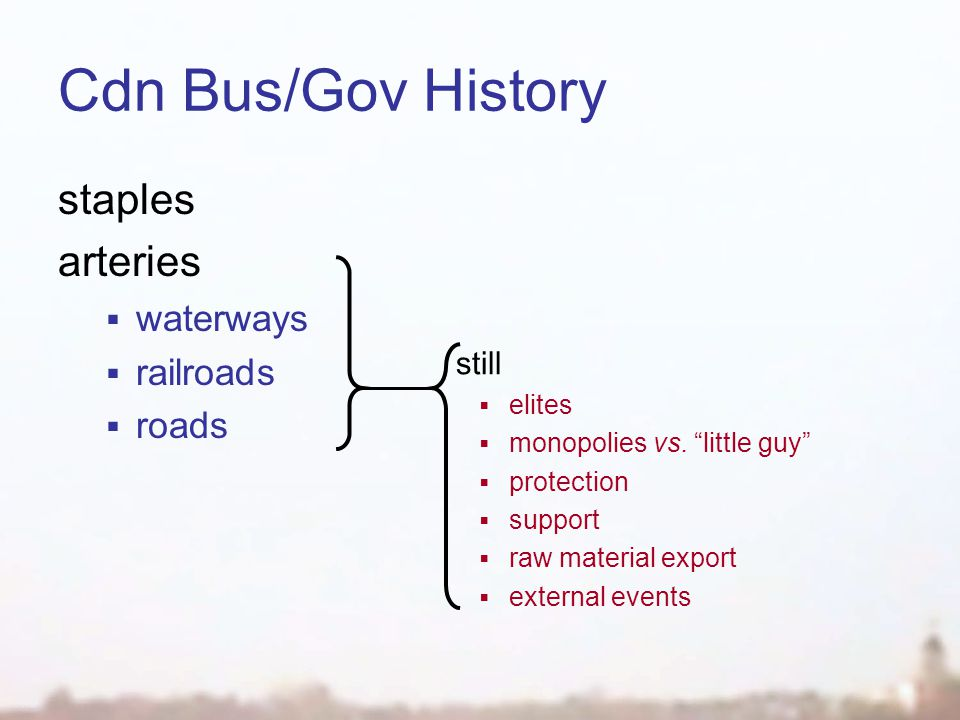 Cdn Bus/Gov History staples arteries  waterways  railroads  roads still  elites  monopolies vs.