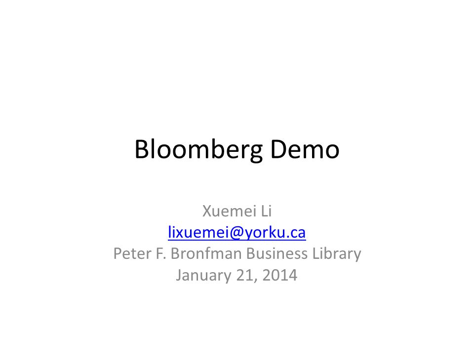 Bloomberg Demo Xuemei Li Peter F. Bronfman Business Library January 21, 2014