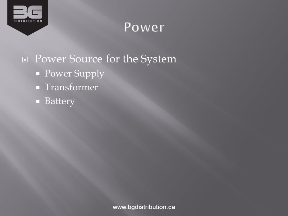  Power Source for the System  Power Supply  Transformer  Battery www.bgdistribution.ca