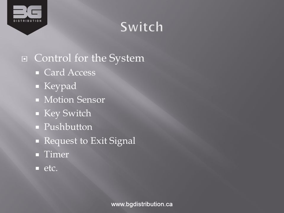 Control for the System  Card Access  Keypad  Motion Sensor  Key Switch  Pushbutton  Request to Exit Signal  Timer  etc.