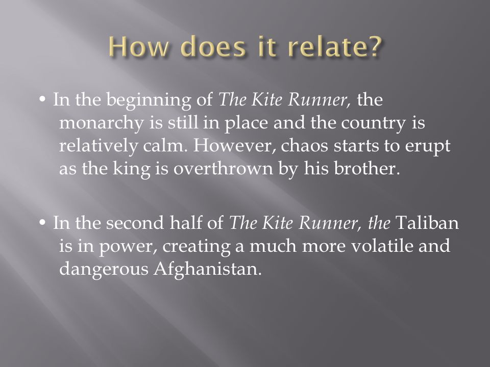 In the beginning of The Kite Runner, the monarchy is still in place and the country is relatively calm.