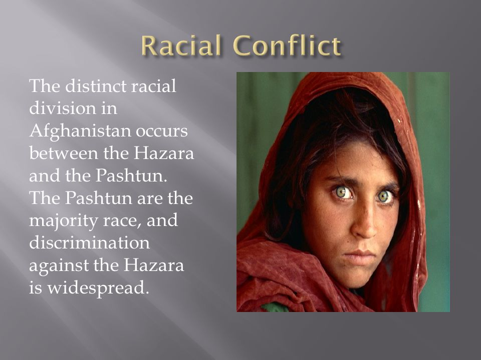 The distinct racial division in Afghanistan occurs between the Hazara and the Pashtun.
