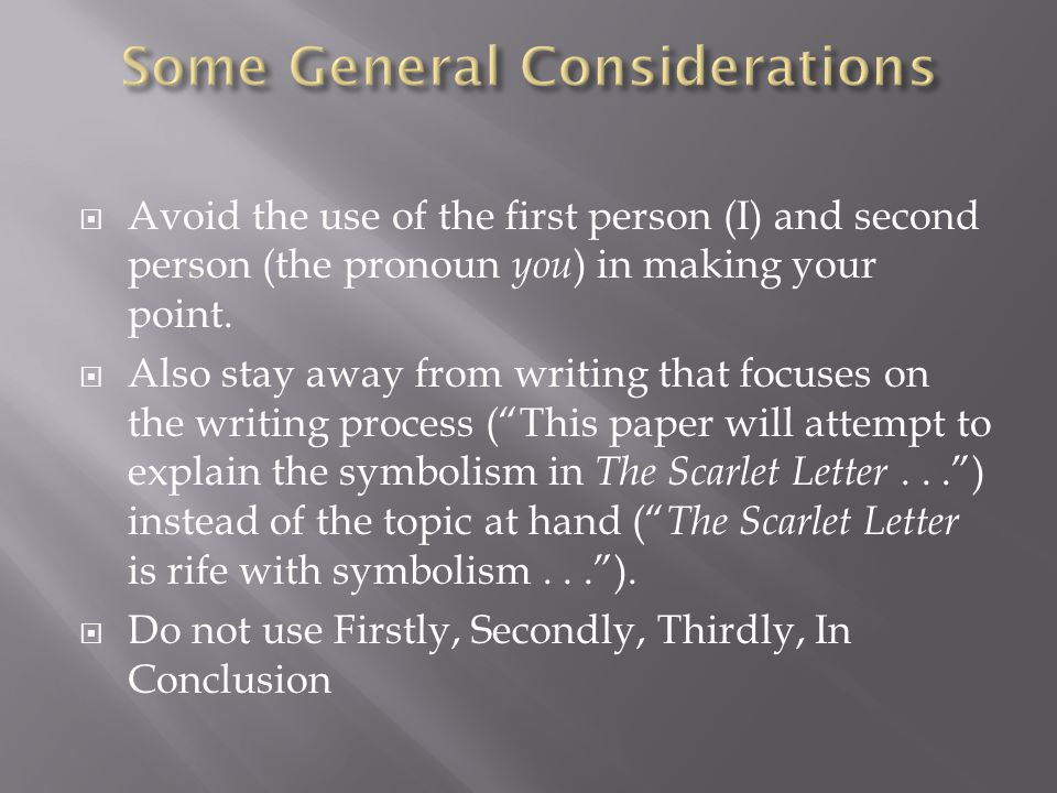  Avoid the use of the first person (I) and second person (the pronoun you ) in making your point.