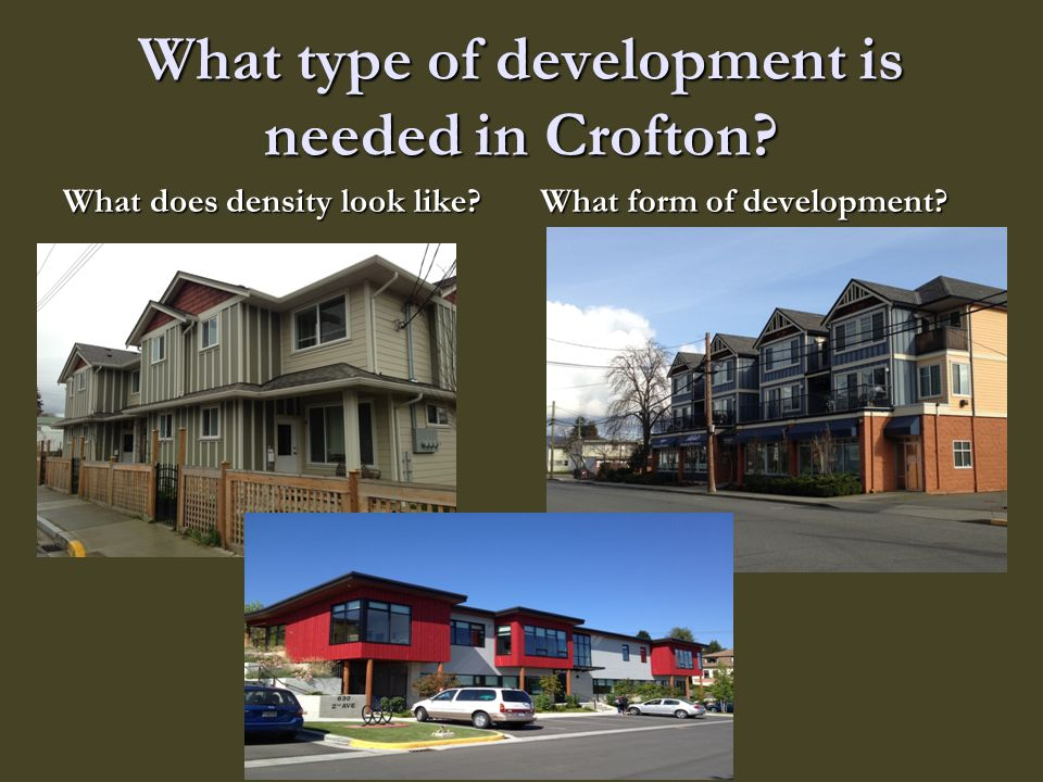 What type of development is needed in Crofton? What does density look like? What form of development?