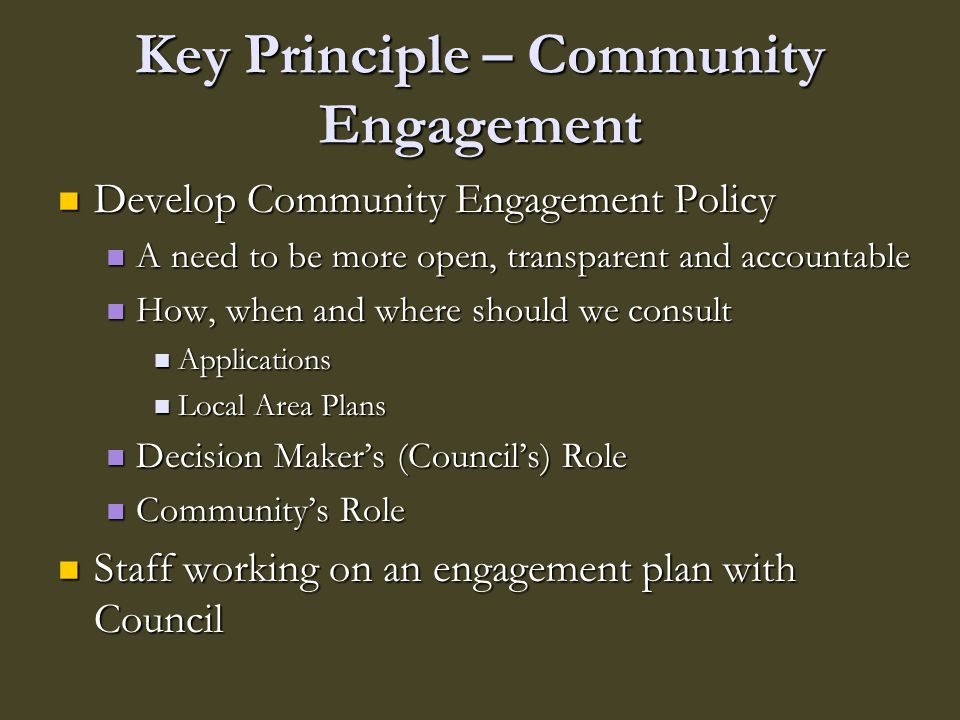 Key Principle – Community Engagement Develop Community Engagement Policy Develop Community Engagement Policy A need to be more open, transparent and a