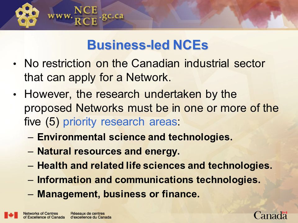 Business-led NCEs No restriction on the Canadian industrial sector that can apply for a Network.