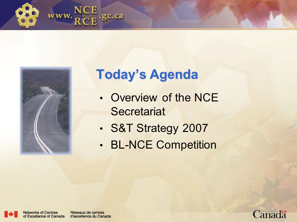Today's Agenda Overview of the NCE Secretariat S&T Strategy 2007 BL-NCE Competition